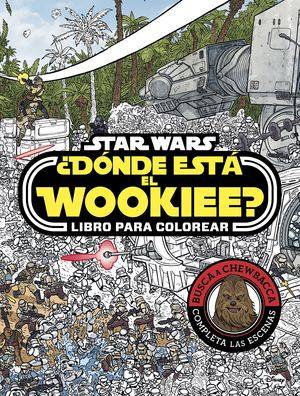 STAR WARS. ¿DONDE ESTA EL WOOKIEE? LIBRO PARA COLO