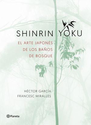 SHINRIN YOKU. EL ARTE JAPONES DE SUMERGIRTE EN LA