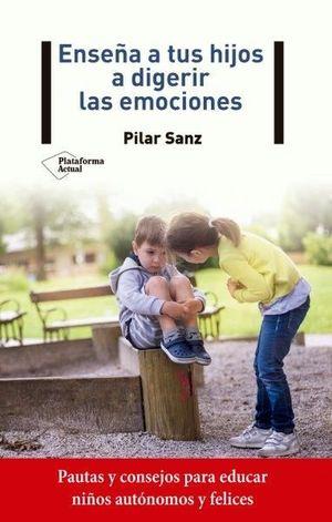 ENSEÑA A TUS HIJOS A DIGERIR LAS EMOCIONES