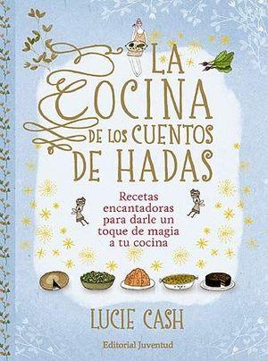 COCINA DE LOS CUENTOS DE HADAS,LA RECETAS ENCANTAD