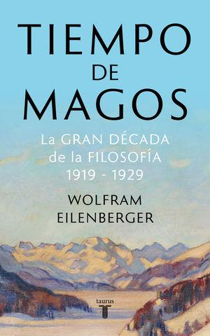 TIEMPO DE MAGOS - LA GRAN DECADA DE LA FILOSOFIA:
