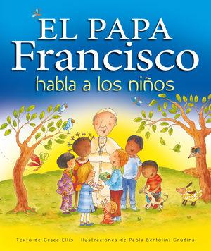 PAPA FRANCISCO HABLA A LOS NIÑOS