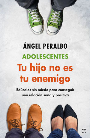 ADOLESCENTES. TUS HIJO NO ES TU ENEMIGO