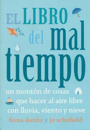 EL LIBRO DEL MAL TIEMPO. UN MONTÓN DE COSAS QUE HACER AL AIRE LIBRE CON LLUVIA, VIENTO Y NIEVE
