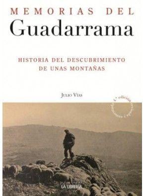 MEMORIAS DEL GUADARRAMA : HISTORIA DEL DESCUBRIMIENTO DE UNAS MONTAÑAS